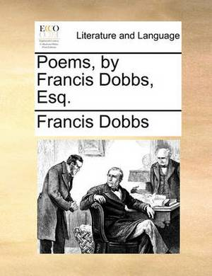 Poems, by Francis Dobbs, Esq