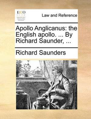 Apollo Anglicanus: The English Apollo. ... by Richard Saunder, ...