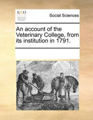 An Account of the Veterinary College, from Its Institution in 1791