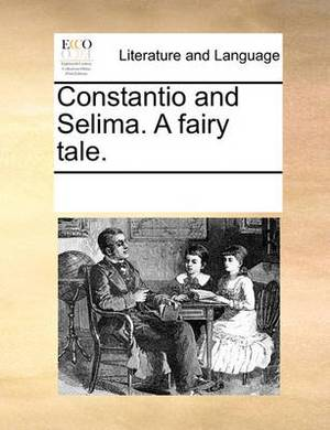 Constantio and Selima. a Fairy Tale.