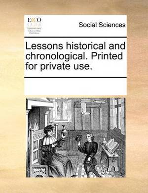 Lessons Historical and Chronological. Printed for Private Use.
