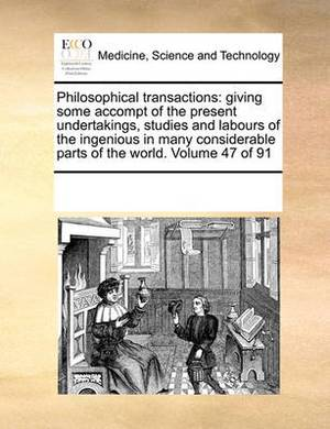 Philosophical Transactions: Giving Some Accompt of the Present Undertakings, Studies and Labours of the Ingenious in Many Considerable Parts of the World. Volume 47 of 91