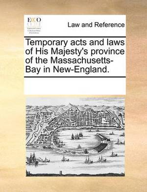 Temporary Acts and Laws of His Majesty's Province of the Massachusetts-Bay in New-England