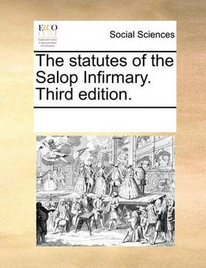 The Statutes of the Salop Infirmary. Third Edition.
