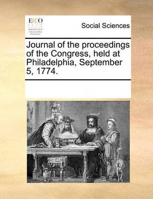 Journal of the Proceedings of the Congress, Held at Philadelphia, September 5, 1774.