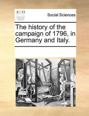 The History of the Campaign of 1796, in Germany and Italy.