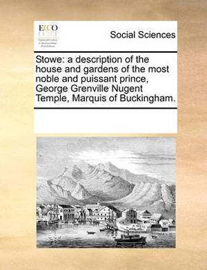 Stowe: A Description of the House and Gardens of the Most Noble and Puissant Prince, George Grenville Nugent Temple, Marquis of Buckingham.