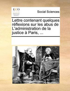 Lettre Contenant Quelques R flexions Sur Les Abus de l'Administration de la Justice   Paris, ...