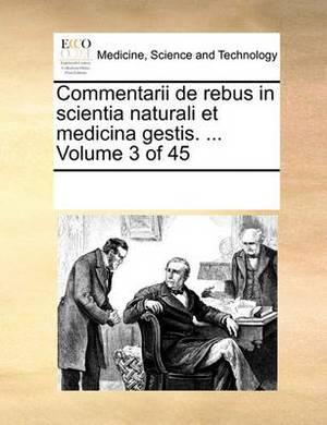 Commentarii de Rebus in Scientia Naturali Et Medicina Gestis. ... Volume 3 of 45