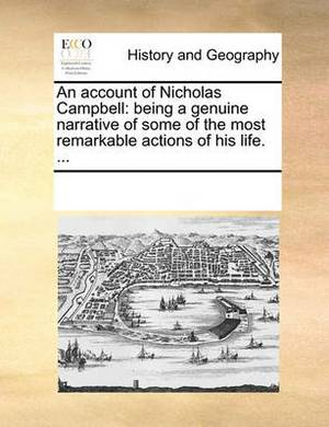 An Account of Nicholas Campbell: Being a Genuine Narrative of Some of the Most Remarkable Actions of His Life.