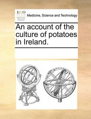 An Account of the Culture of Potatoes in Ireland.