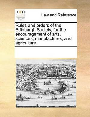 Rules and Orders of the Edinburgh Society, for the Encouragement of Arts, Sciences, Manufactures, and Agriculture.