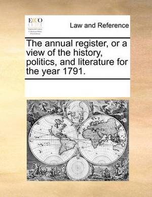 The Annual Register, or a View of the History, Politics, and Literature for the Year 1791.
