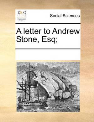 A Letter to Andrew Stone, Esq;