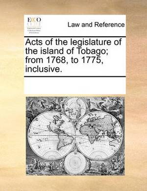 Acts of the Legislature of the Island of Tobago; From 1768, to 1775, Inclusive