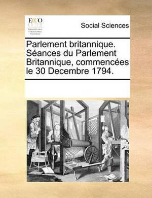 Parlement Britannique. Sances Du Parlement Britannique, Commences Le 30 Decembre 1794.
