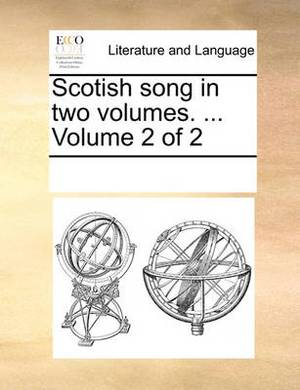 Scotish Song in Two Volumes. ... Volume 2 of 2