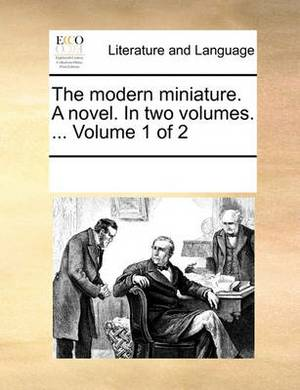 The Modern Miniature. a Novel. in Two Volumes. ... Volume 1 of 2