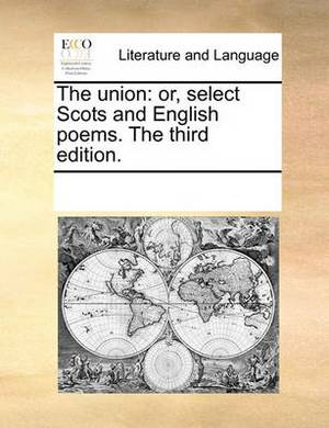 The Union: Or, Select Scots and English Poems. the Third Edition.