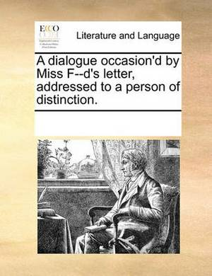 A Dialogue Occasion'd by Miss F--D's Letter, Addressed to a Person of Distinction