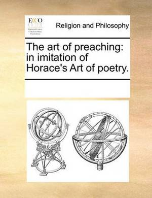 The Art of Preaching: In Imitation of Horace's Art of Poetry.