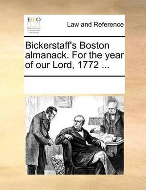 Bickerstaff's Boston Almanack. for the Year of Our Lord, 1772 ...