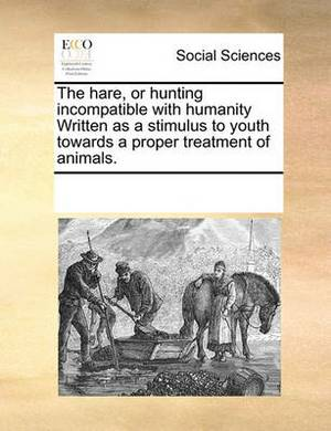 The Hare, or Hunting Incompatible with Humanity Written as a Stimulus to Youth Towards a Proper Treatment of Animals.