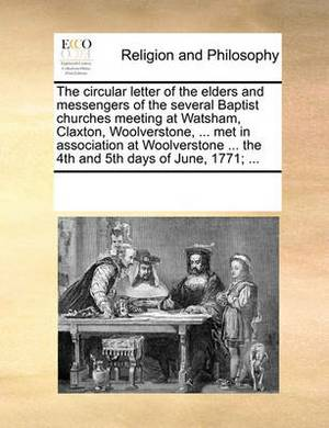 The Circular Letter of the Elders and Messengers of the Several Baptist Churches Meeting at Watsham, Claxton, Woolverstone, ... Met in Association at Woolverstone ... the 4th and 5th Days of June, 1771;
