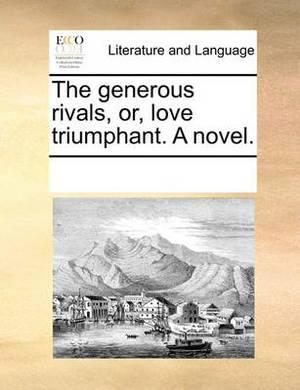 The Generous Rivals, Or, Love Triumphant. a Novel.
