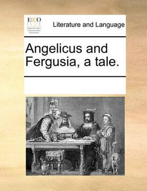 Angelicus and Fergusia, a Tale.