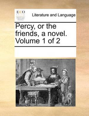 Percy, or the Friends, a Novel. Volume 1 of 2