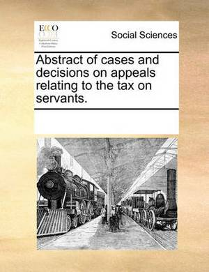 Abstract of Cases and Decisions on Appeals Relating to the Tax on Servants.