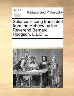 Solomon's Song Translated from the Hebrew by the Reverend Bernard Hodgson, L.L.D.