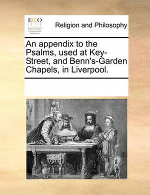 An Appendix to the Psalms, Used at Key-Street, and Benn's-Garden Chapels, in Liverpool.