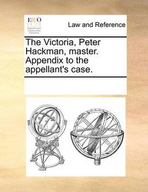 The Victoria, Peter Hackman, Master. Appendix to the Appellant's Case.