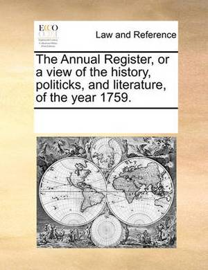 The Annual Register, or a View of the History, Politicks, and Literature, of the Year 1759.