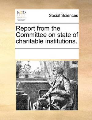 Report from the Committee on State of Charitable Institutions.