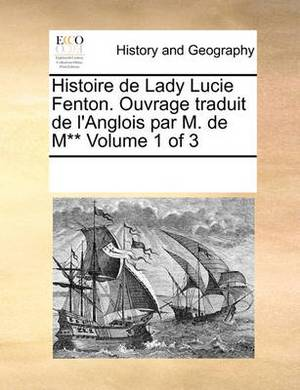 Histoire de Lady Lucie Fenton. Ouvrage Traduit de L'Anglois Par M. de M** Volume 1 of 3