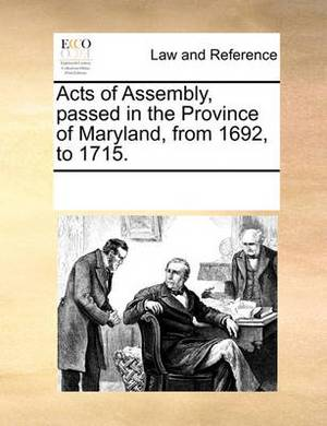 Acts of Assembly, Passed in the Province of Maryland, from 1692, to 1715.