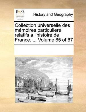 Collection Universelle Des Memoires Particuliers Relatifs A L'Histoire de France. ... Volume 65 of 67