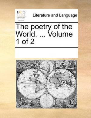 The Poetry of the World. ... Volume 1 of 2