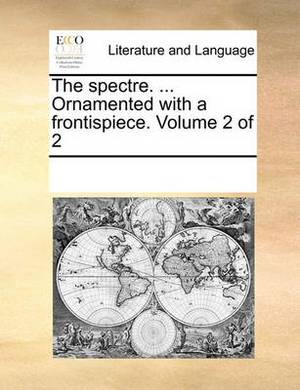 The Spectre. ... Ornamented with a Frontispiece. Volume 2 of 2