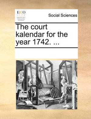 The Court Kalendar for the Year 1742. ...