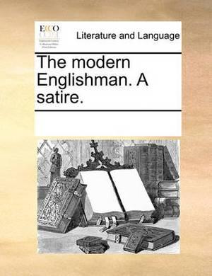 The Modern Englishman. a Satire.