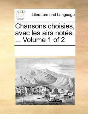 Chansons Choisies, Avec Les Airs Nots. ... Volume 1 of 2