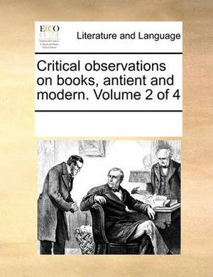 Critical Observations on Books, Antient and Modern. Volume 2 of 4