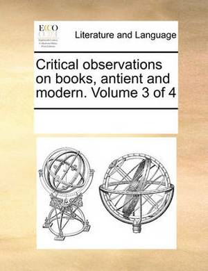 Critical Observations on Books, Antient and Modern. Volume 3 of 4