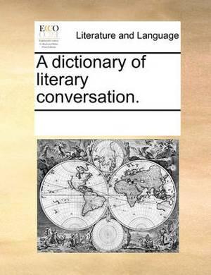 A Dictionary of Literary Conversation.