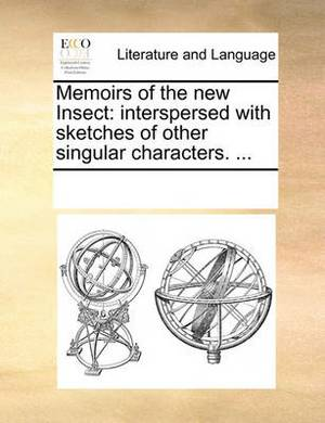 Memoirs of the New Insect: Interspersed with Sketches of Other Singular Characters. ...