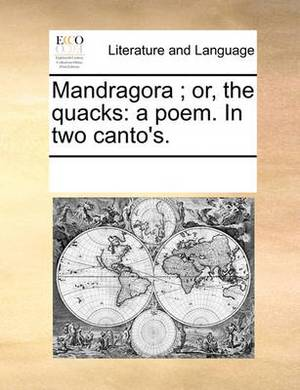 Mandragora; Or, the Quacks: A Poem. in Two Canto's.